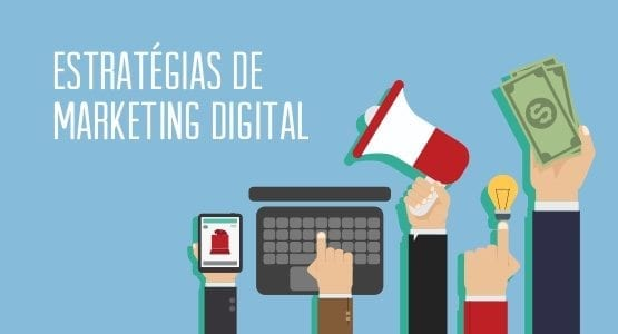 As 10 estratégias mais eficientes de Marketing Digital